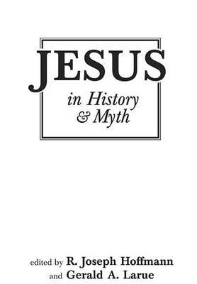 Jesus In History And Myth by Gerald A. Larue