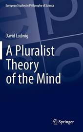 A Pluralist Theory of the Mind by David Ludwig