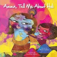 Amma Tell Me about Holi! by Bhakti Mathur