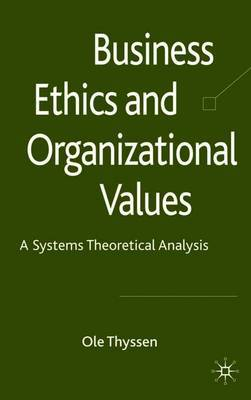 Business Ethics and Organizational Values by Ole Thyssen