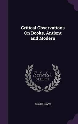 Critical Observations on Books, Antient and Modern by Thomas Howes image