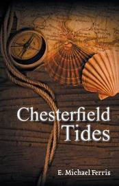 Chesterfield Tides by E Michael Ferris