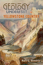 Geology Underfoot in Yellowstone Country by Marc S Hendrix