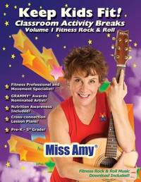 Keep Kids Fit! Classroom Activity Breaks by Amy Otey