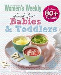 Food for Babies and Toddlers by The Australian Women's Weekly
