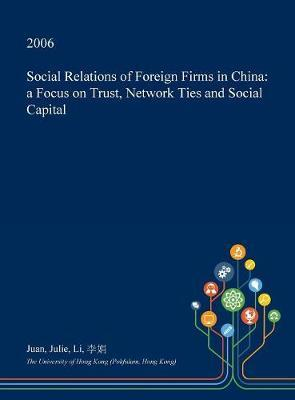 Social Relations of Foreign Firms in China by Juan Julie Li