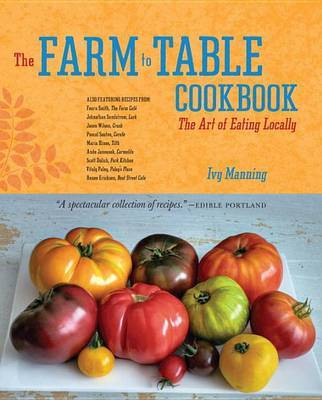 The Farm to Table Cookbook: The Art of Eating Locally by Ivy Manning image
