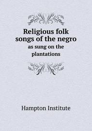 Religious Folk Songs of the Negro as Sung on the Plantations by Hampton Institute