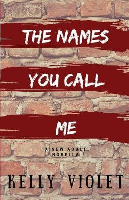 The Names You Call Me by Kelly Violet