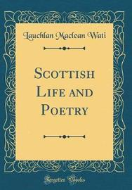 Scottish Life and Poetry (Classic Reprint) by Lauchlan MacLean Wati image