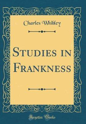 Studies in Frankness (Classic Reprint) by Charles Whibley