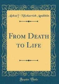 From Death to Life (Classic Reprint) by Alekseĭ Nikolaevich Apukhtin image