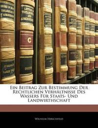 Ein Beitrag Zur Bestimmung Der Rechtlichen Verhltnisse Des Wassers Fr Staats- Und Landwirthschaft by Wilhelm Hirschfeld image