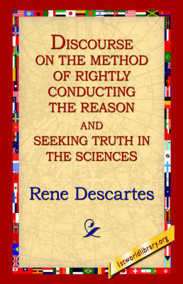 Discourse on the Method of Rightly... by Rene Descartes