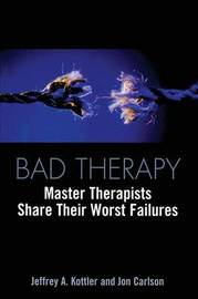 Bad Therapy by Jeffrey A Kottler