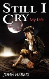 Still I Cry by John Harris