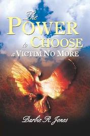 The Power to Choose - a Victim No More by Barbie Jones image