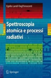 Spettroscopia Atomica E Processi Radiativi by Egidio Landi Degl'innocenti