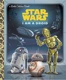 I Am a Droid (Star Wars) by Golden Books