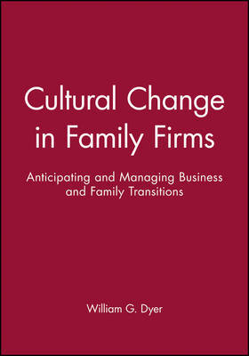 Cultural Change in Family Firms by William G Dyer