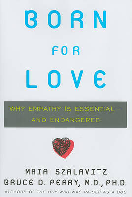 Born for Love: Why Empathy Is Essential-And Endangered by Maia Szalavitz