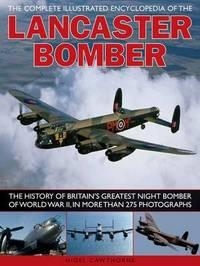 Compl Illust Enc of Lancaster Bomber by Nigel Cawthorne