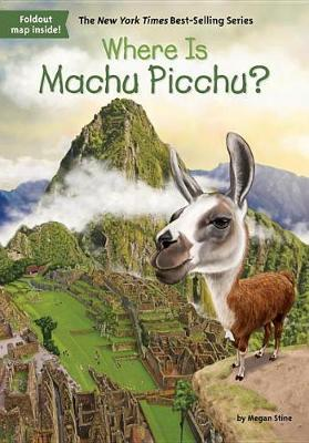 Where Is Machu Picchu? by Megan Stine