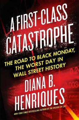A First-Class Catastrophe by Diana B. Henriques