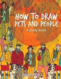 How to Draw Pets and People Activity Book by Jupiter Kids