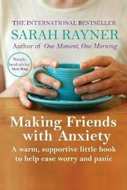 Making Friends with Anxiety by Sarah Rayner