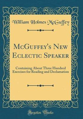 McGuffey's New Eclectic Speaker by William Holmes McGuffey