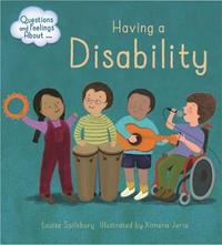 Questions and Feelings About: Having a Disability by Louise Spilsbury