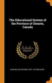 The Educational System of the Province of Ontario, Canada by John Millar