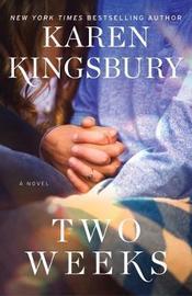 Two Weeks by Karen Kingsbury