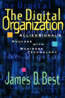 The Digital Organization: Allied Signal's Success with Business Technology by James D Best image