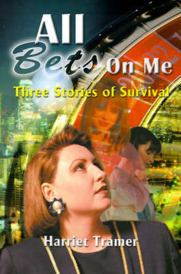 All Bets Are on Me: Three Stories of Survival by Harriet Tramer image