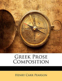 Greek Prose Composition by Henry Carr Pearson