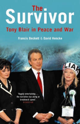 The Survivor: Tony Blair in Peace and War by Francis Beckett