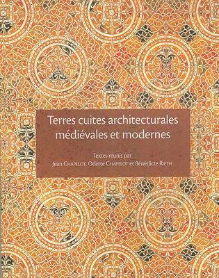 Terres Cuites Architecturales Medievales Et Modernes En Ile-de-France Et Dans Les Regions Voisines