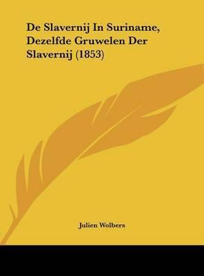 de Slavernij in Suriname, Dezelfde Gruwelen Der Slavernij (1853) by Julien Wolbers