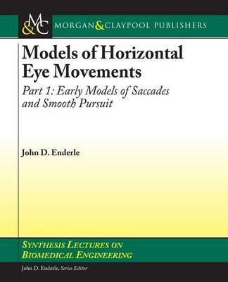 Models of Horizontal Eye Movements, Part I by John Enderle