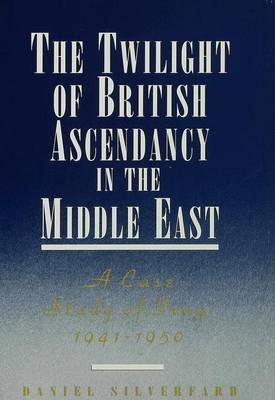 The Twilight of British Ascendancy in the Middle East by Daniel Silverfarb image
