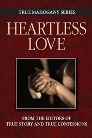 Heartless Love by Editors of True Story and True Confessio