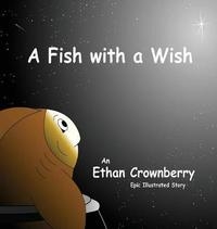 A Fish with a Wish by Ethan Crownberry