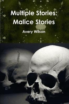 Multiple Stories: Malice Stories by Avery Wilson