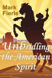 Unbridling the American Spirit by Mark Fierle image