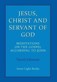 Jesus, Christ and Servant of God by David Johnson