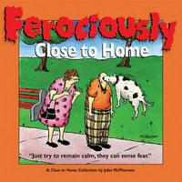 Ferociously Close to Home by John McPherson