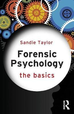 Forensic Psychology: The Basics by Sandie Taylor image