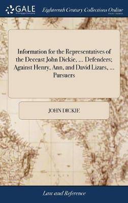 Information for the Representatives of the Deceast John Dickie, ... Defenders; Against Henry, Ann, and David Lizars, ... Pursuers by John Dickie image